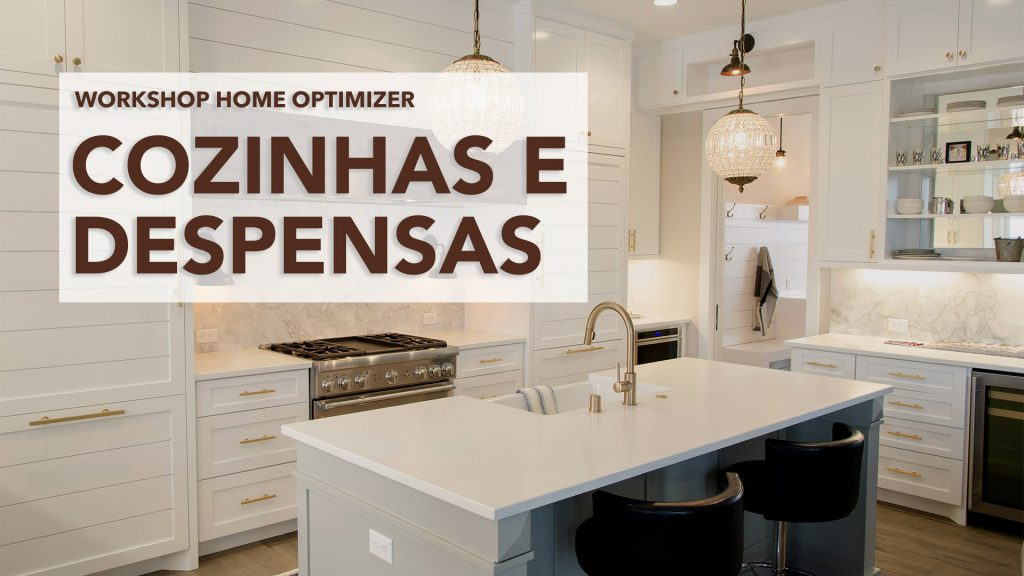 Workshop Home Optimizer - Cozinhas e Despensas